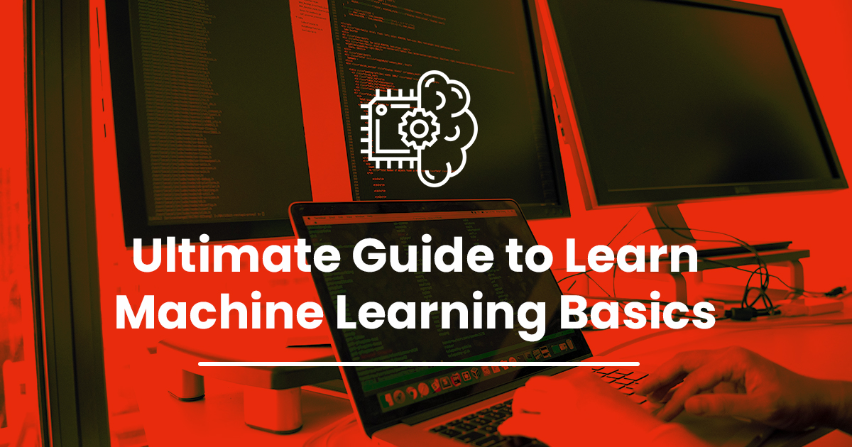 Ultimate Guide to Learn Machine Learning Basics