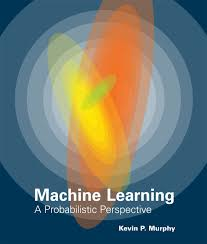 Machine Learning: A Probabilistic Perspective (Adaptive Computation and Machine Learning series) – Kevin P. Murphy