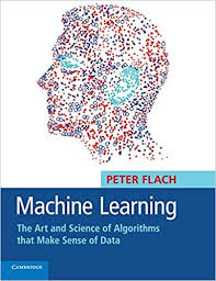 Machine Learning: The Art and Science of Algorithms that Make Sense of Data - Peter Flach