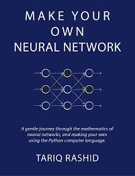 Make Your Own Neural Network - Tariq Rashid