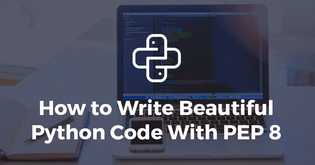 Beginners Guide to Write Beautiful Python Code With PEP 8