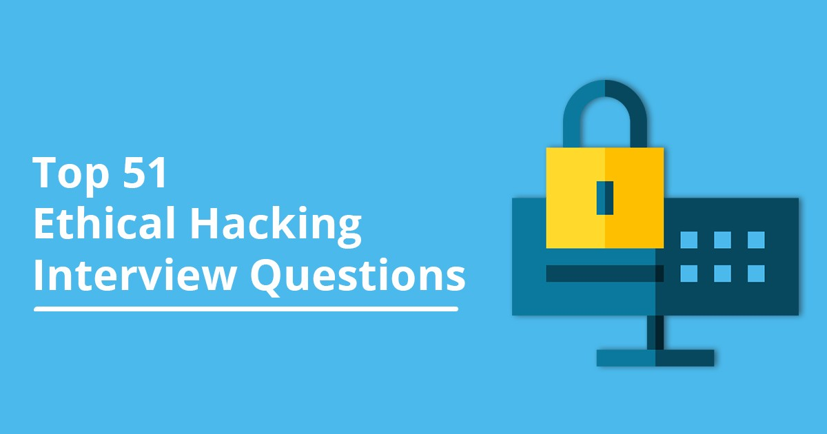 51 Top Ethical Hacking Interview Questions