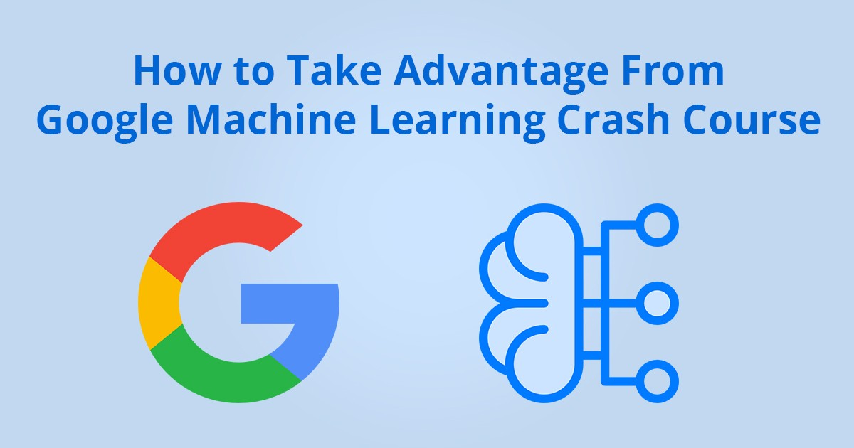 How to Take Advantage From Google Machine Learning Crash Course