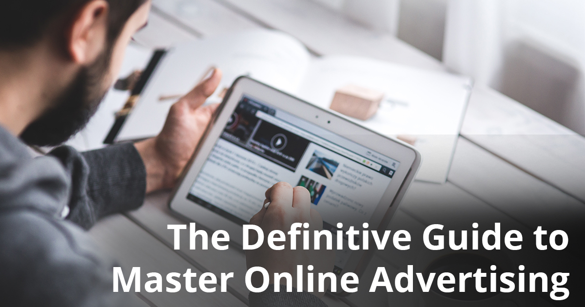 The Definitive Guide to Master Online Advertising