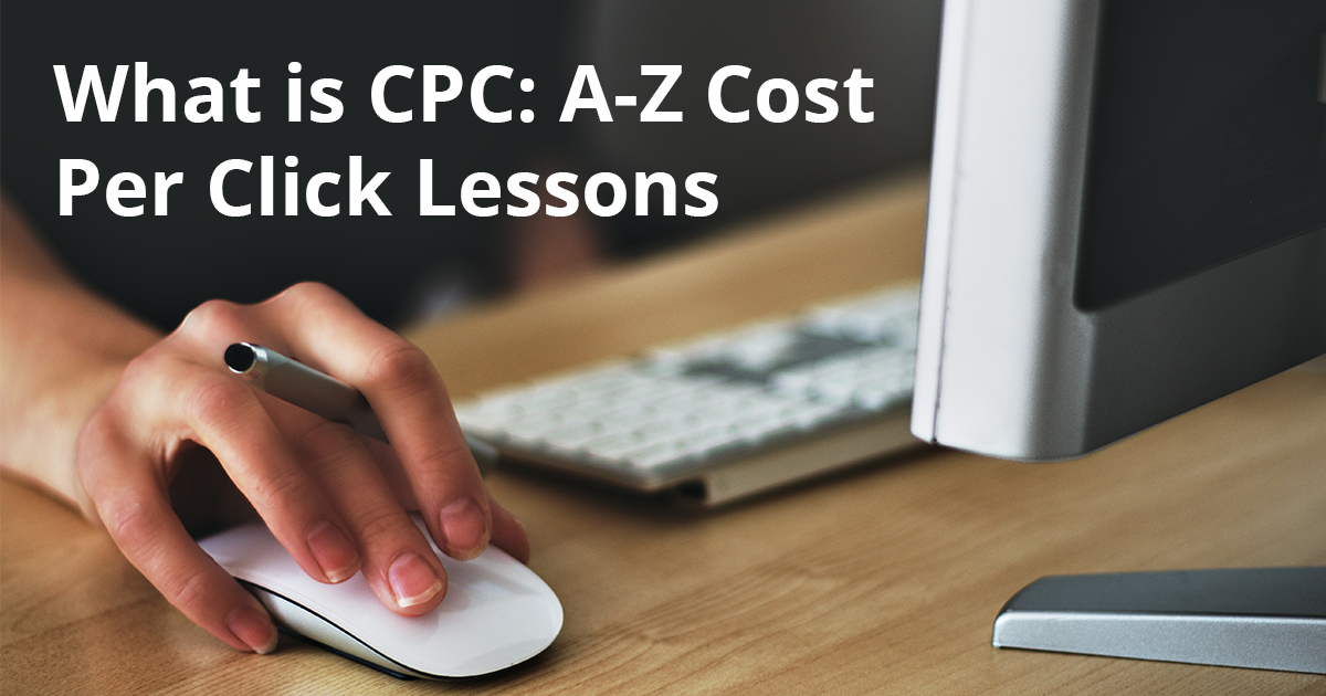 What is CPC: A-Z Cost Per Click Lessons
