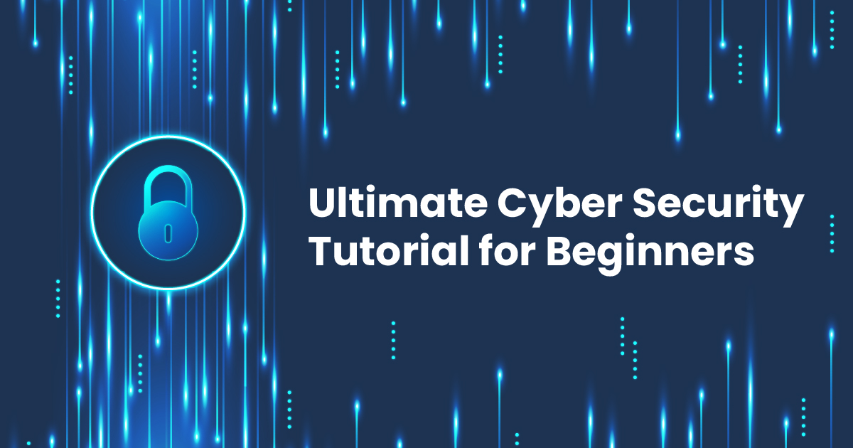 Ultimate Cyber Security Tutorial for Beginners