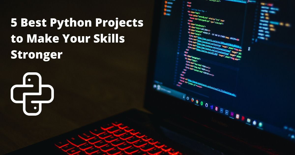 5 Best Python Projects to Make Your Skills Stronger
