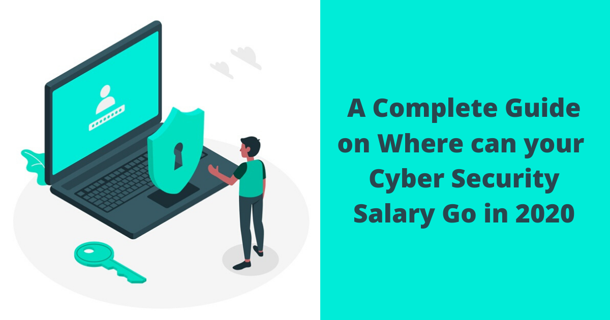 A Complete Guide on Where can your Cyber Security Salary Go in 2020