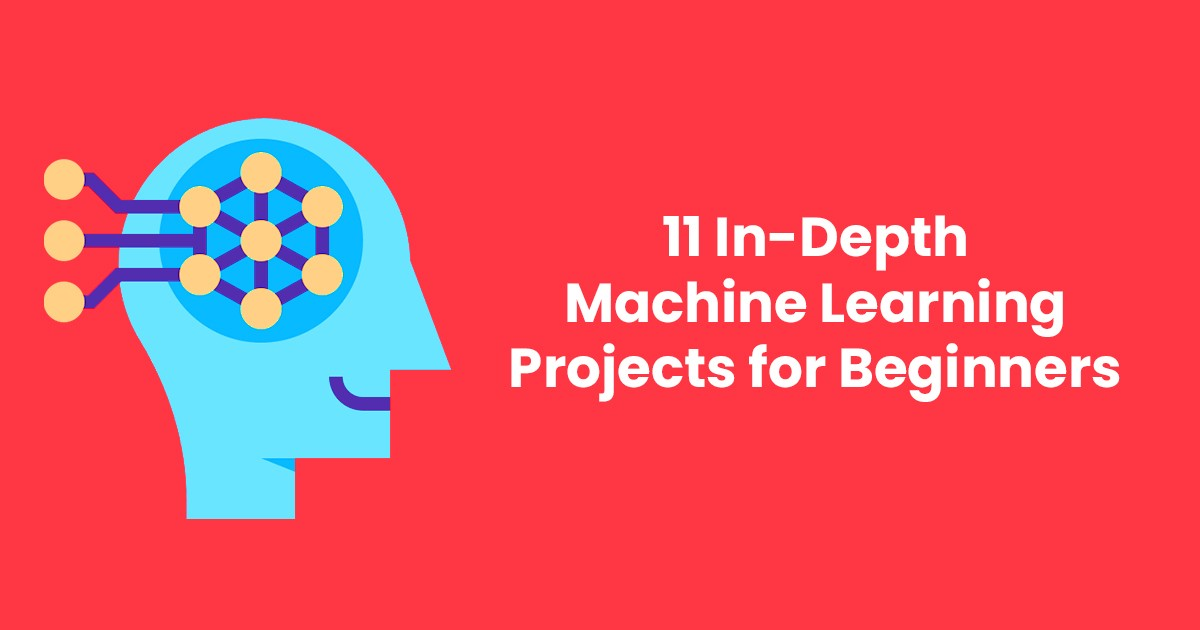 11 In-Depth Machine Learning Projects for Beginners