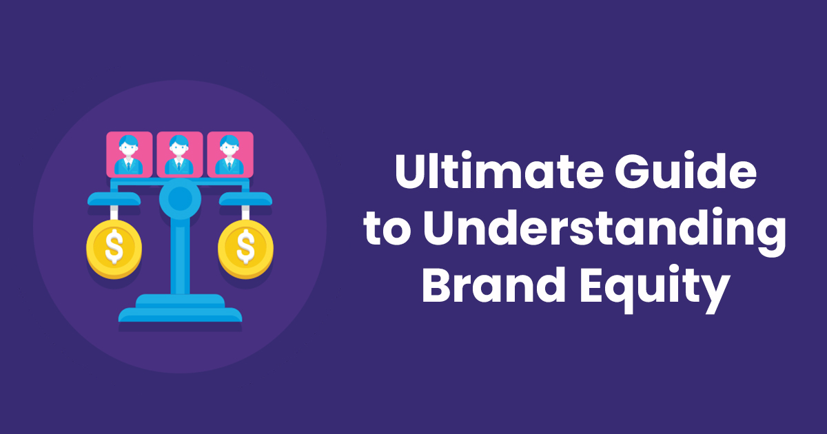 Ultimate Guide to Understanding Brand Equity {Examples Included}