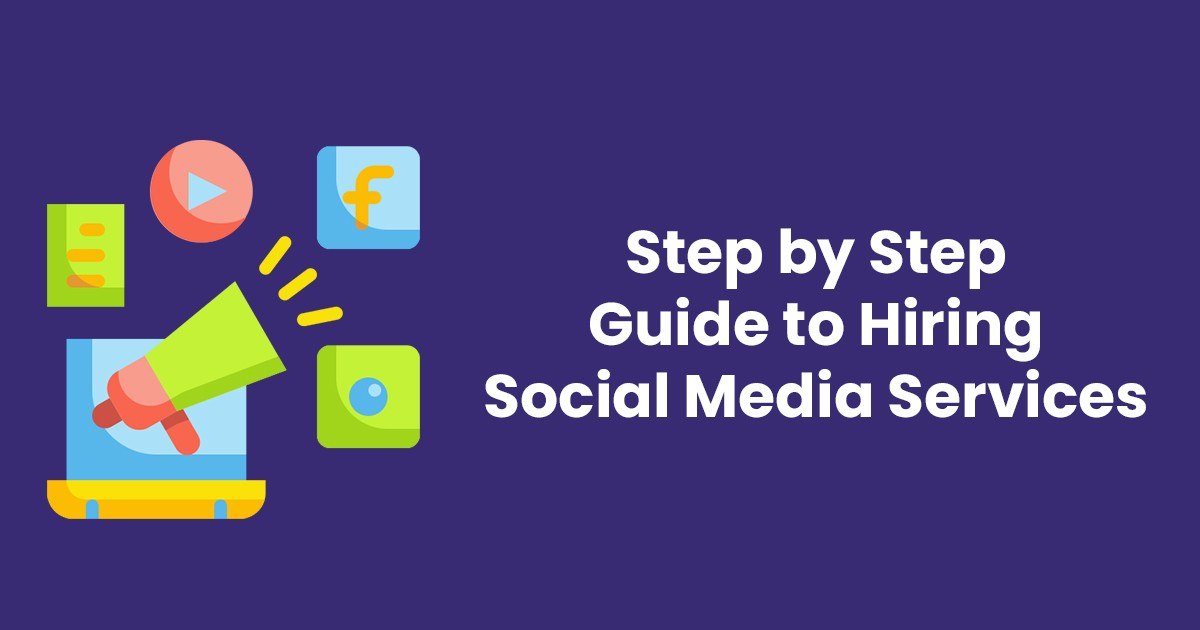 Step by Step Guide to Hiring Social Media Marketing Services