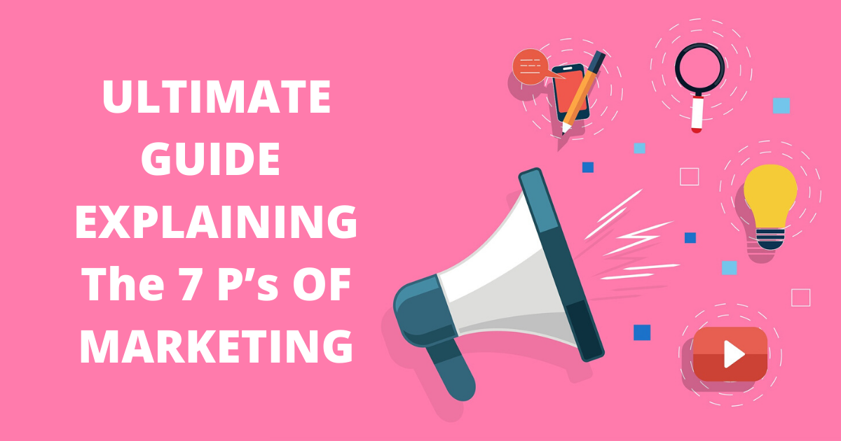 Ultimate Guide Explaining the 7 P's of Marketing