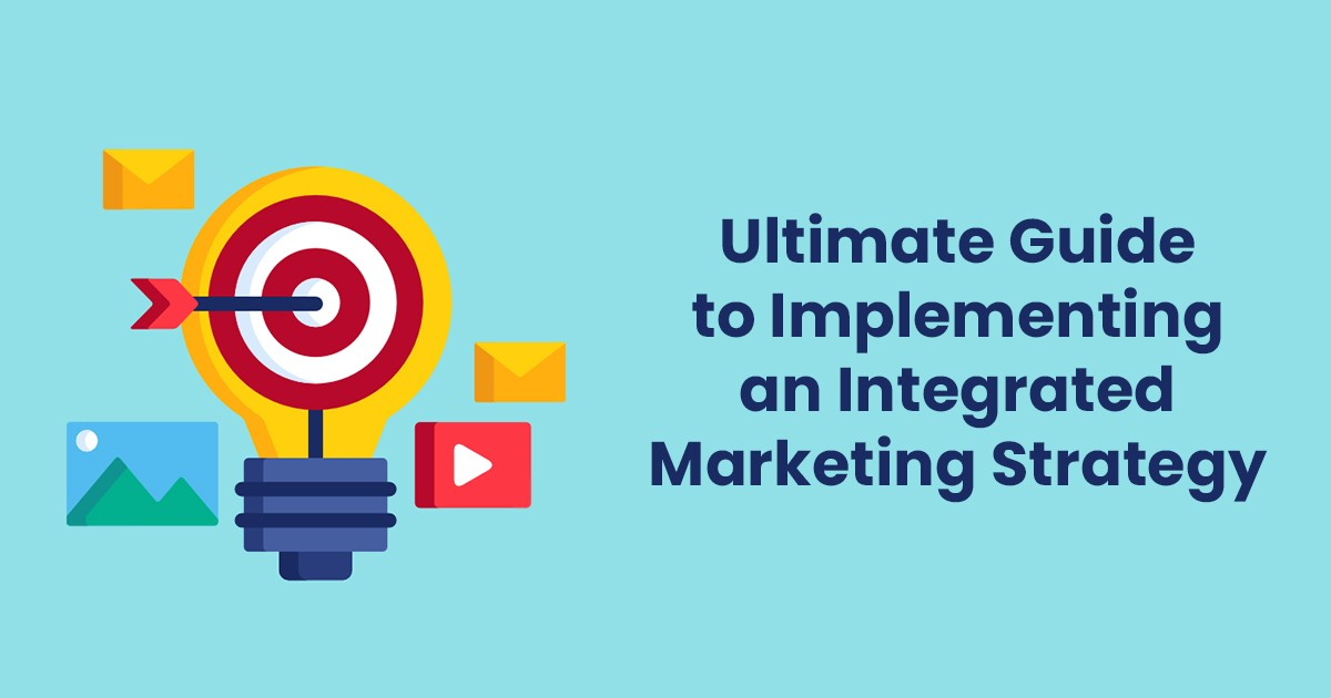 Ultimate Guide to Implementing an Integrated Marketing Strategy