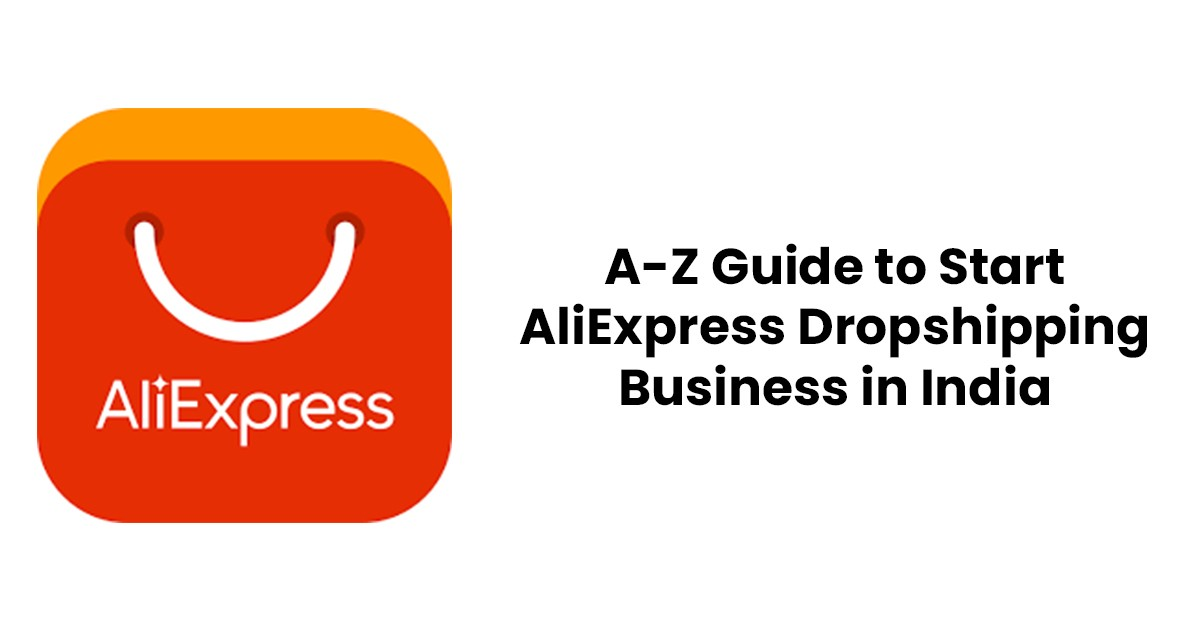 A-Z Guide to Start AliExpress Dropshipping Business in India