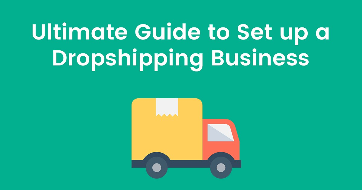 Ultimate Guide to Set up a Dropshipping Business