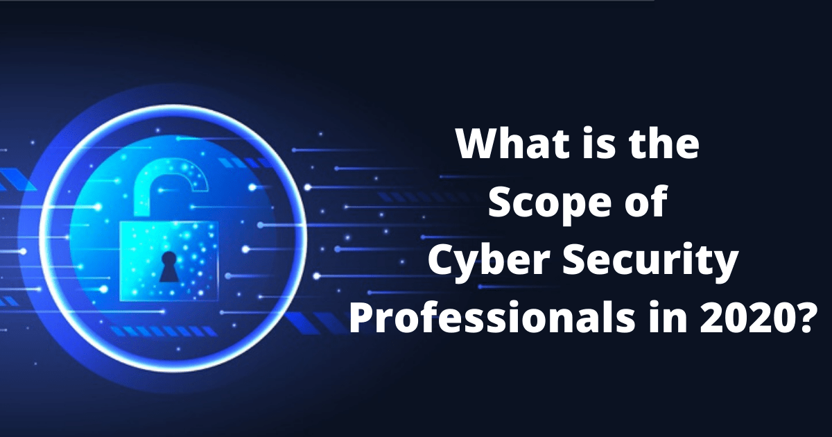 What is the Scope of Cyber Security Professionals in 2020?