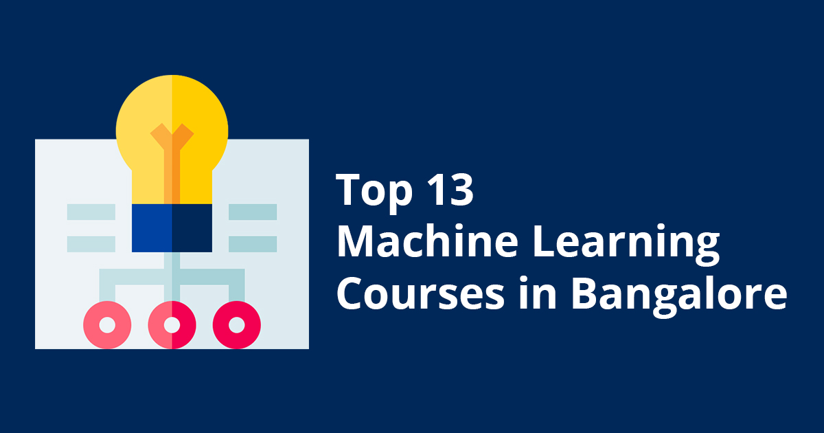 Top 13 Machine Learning Courses in Bangalore