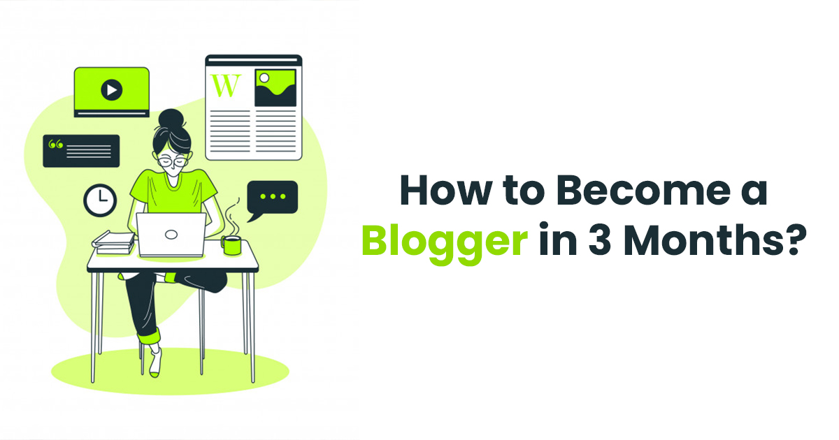 How to Become a Blogger in 3 Months?