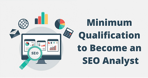 Minimum Qualification Required to Become an SEO Analyst