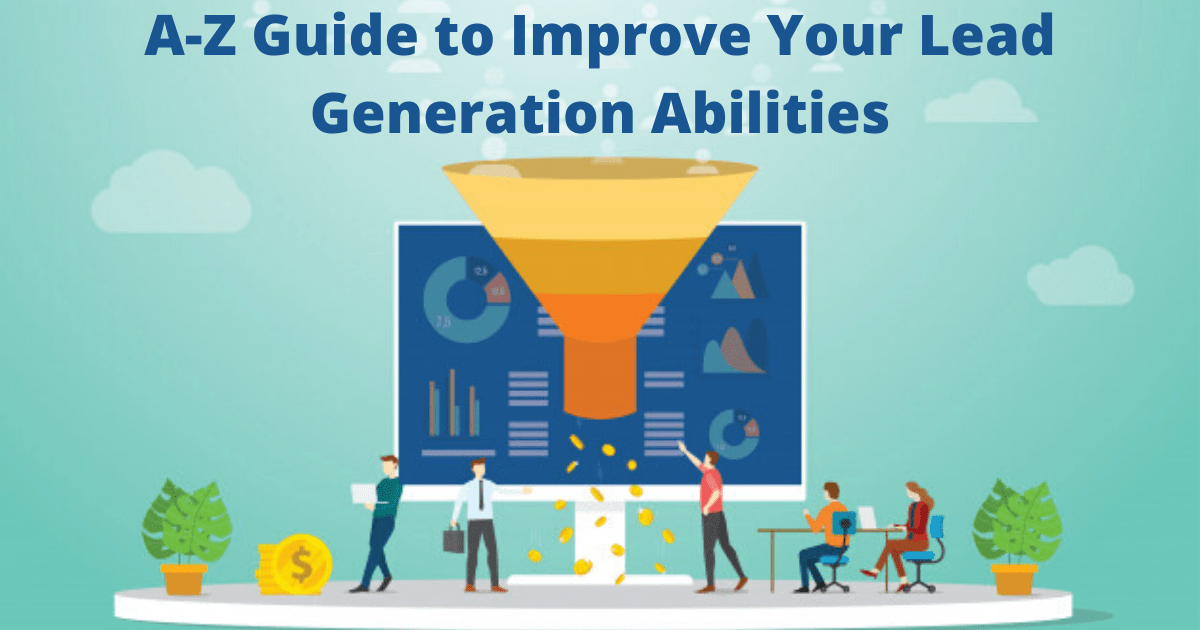 A-Z Guide to Improve Your Lead Generation Abilities