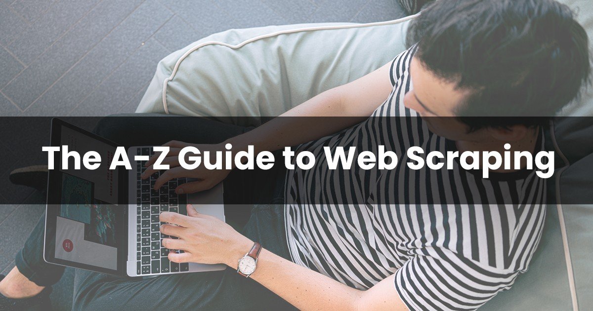 The A-Z Guide to Web Scraping