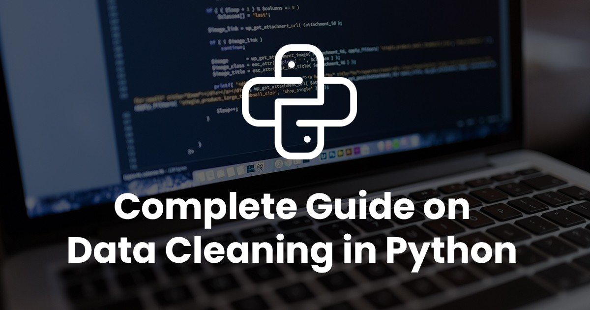 Complete Guide on Data Cleaning in Python