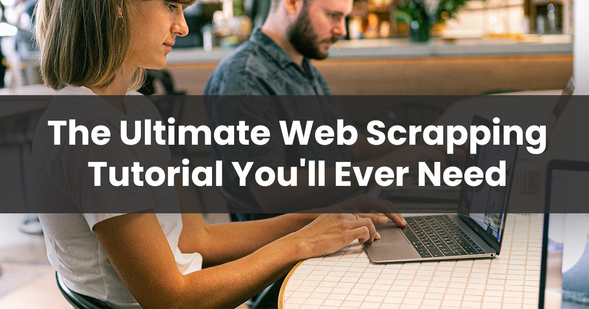 The Ultimate Web Scrapping Tutorial You'll Ever Need