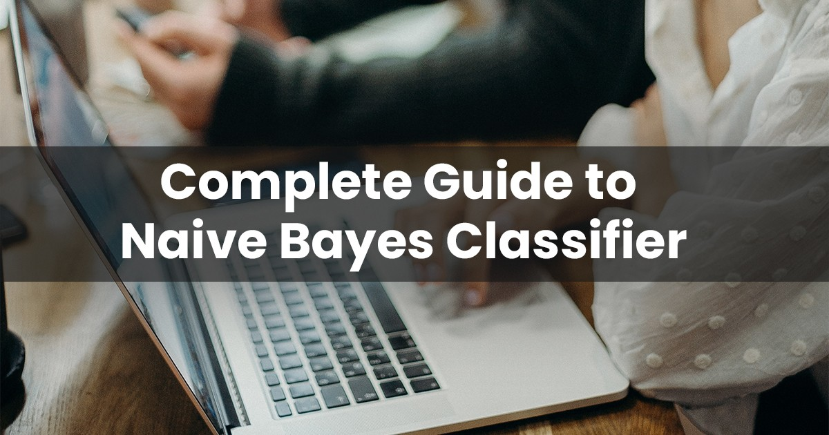 Complete Guide to Naive Bayes Classifier