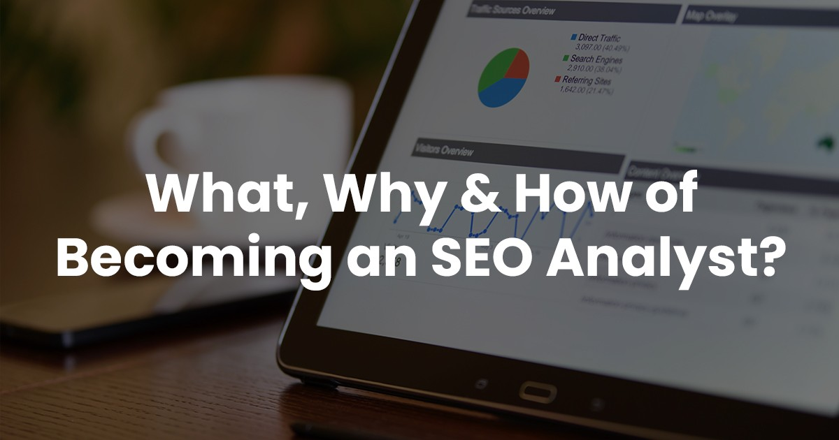 What, Why & How of Becoming an SEO Analyst?