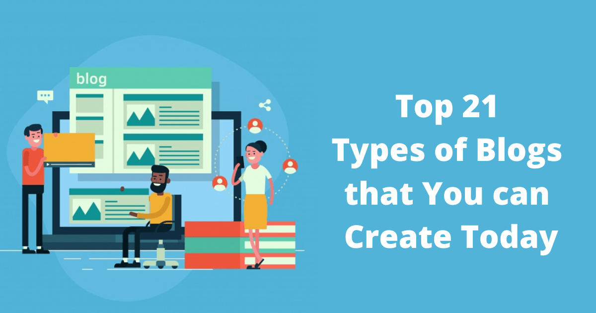 Top 21 Types of Blogs that You can Create Today