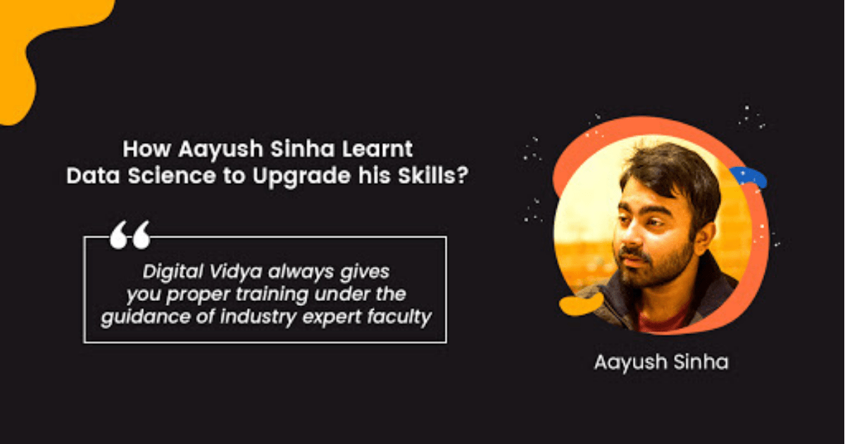 How Aayush Sinha Learnt Data Science to Upgrade his Skills?