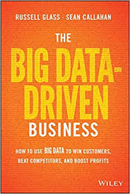 The Big Data-driven Business by Russell Glass and Sean Callahan