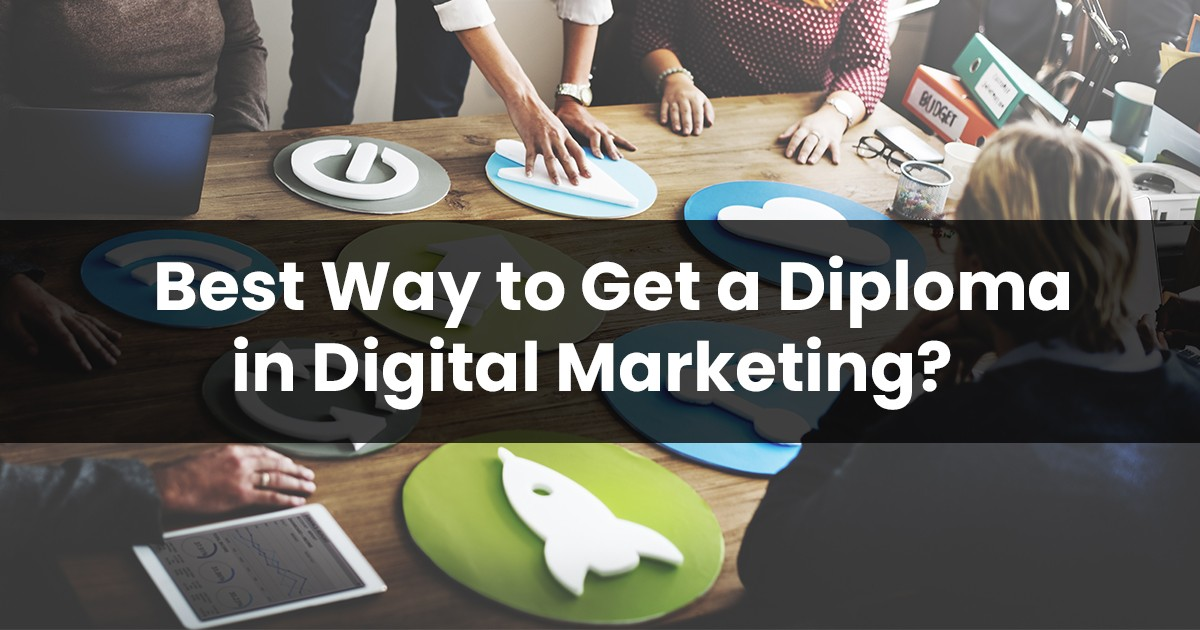 Useful Tips on the Best Ways to Get a Diploma in Digital Marketing