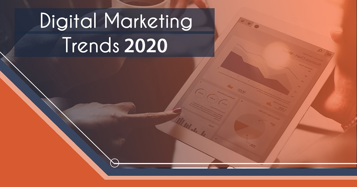 Digital Marketing Trends to Watch Out for in 2020