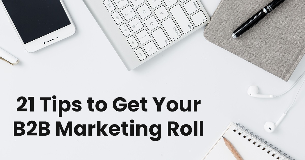 21 Tips and Strategies to Get Your B2B Marketing Roll