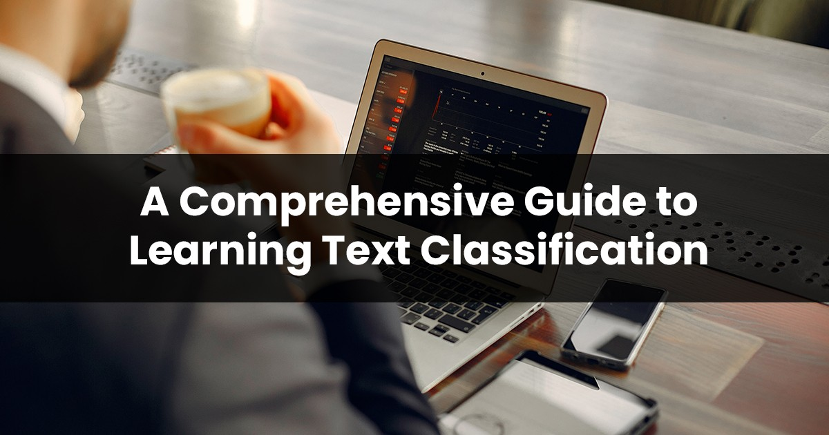 A Comprehensive Guide to Learning Text Classification
