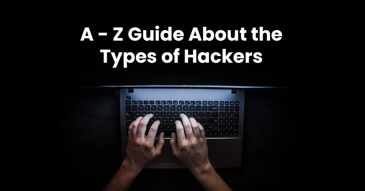 A-Z Guide about the Types of Hackers – White Hat to Red Hat