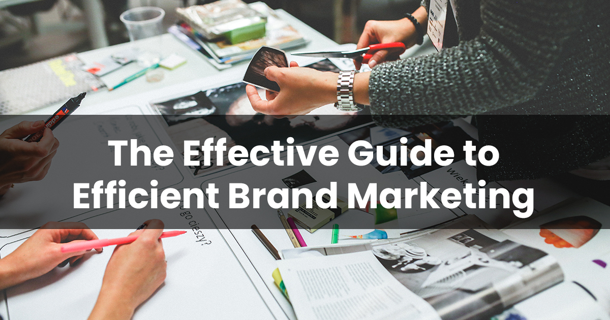 The Effective Guide to Efficient Brand Marketing for Businesses