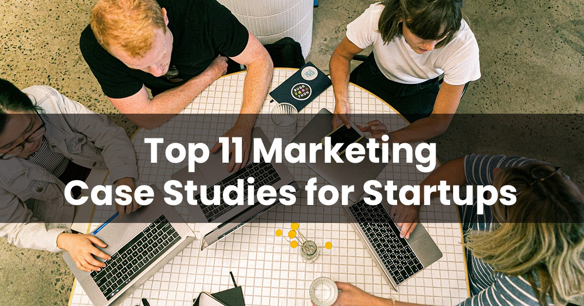 Top 11 Marketing Case Study Examples for Startups
