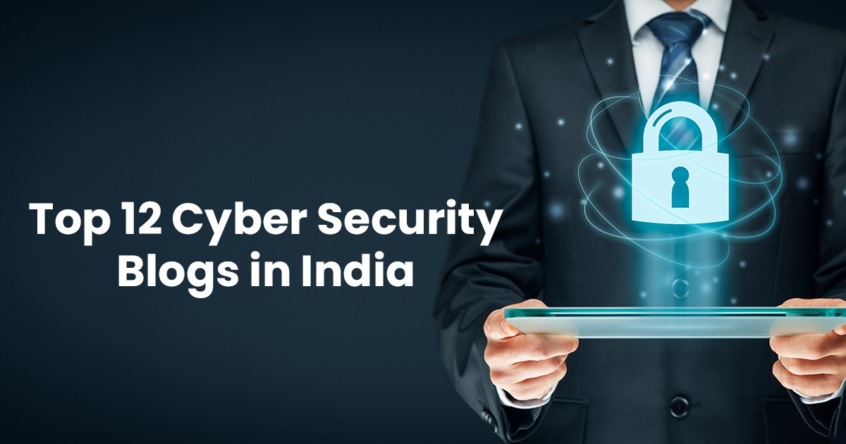 Top 12 Cyber Security Blogs in India for Beginners and Experts
