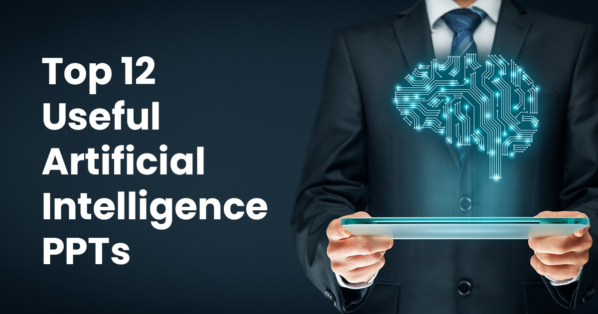 Top 12 Useful Artificial Intelligence PPT Presentations