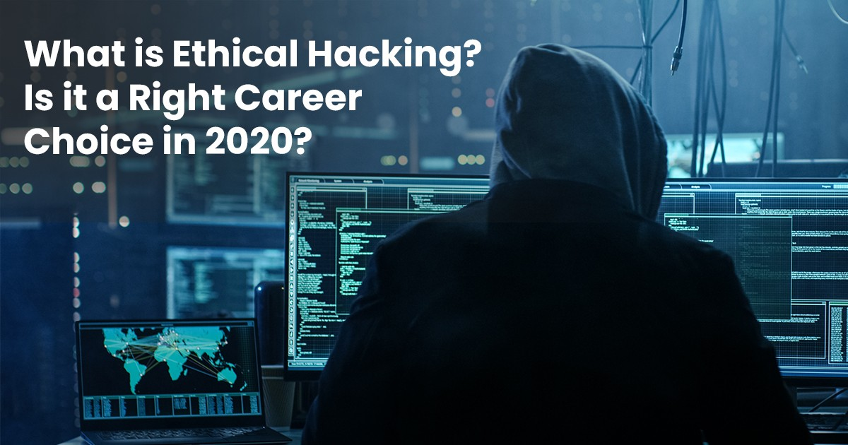 What is Ethical Hacking? Is it a Right Career Choice in 2020?