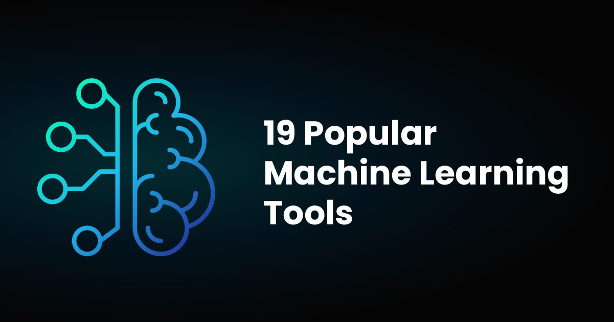 19 Popular Machine Learning Tools for Experts and Beginners