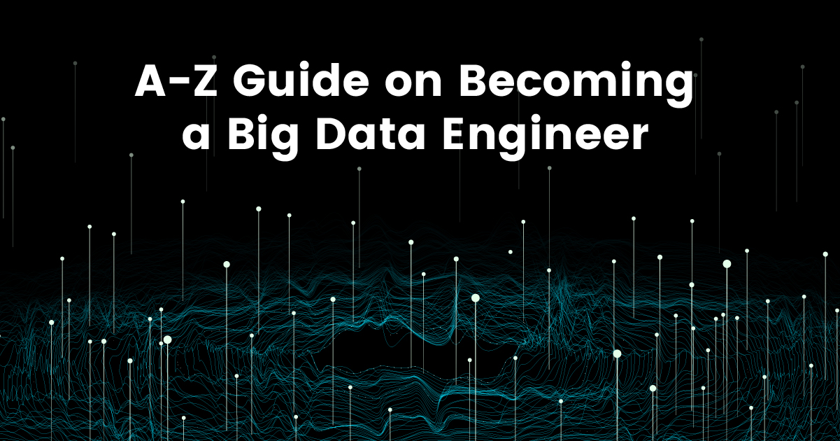 A-Z Guide on Becoming a Successful Big Data Engineer