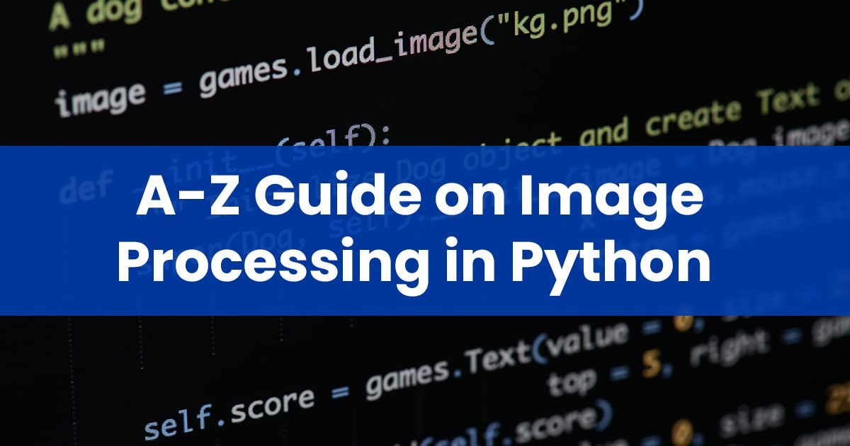 A-Z Guide on opencv Image Processing in Python