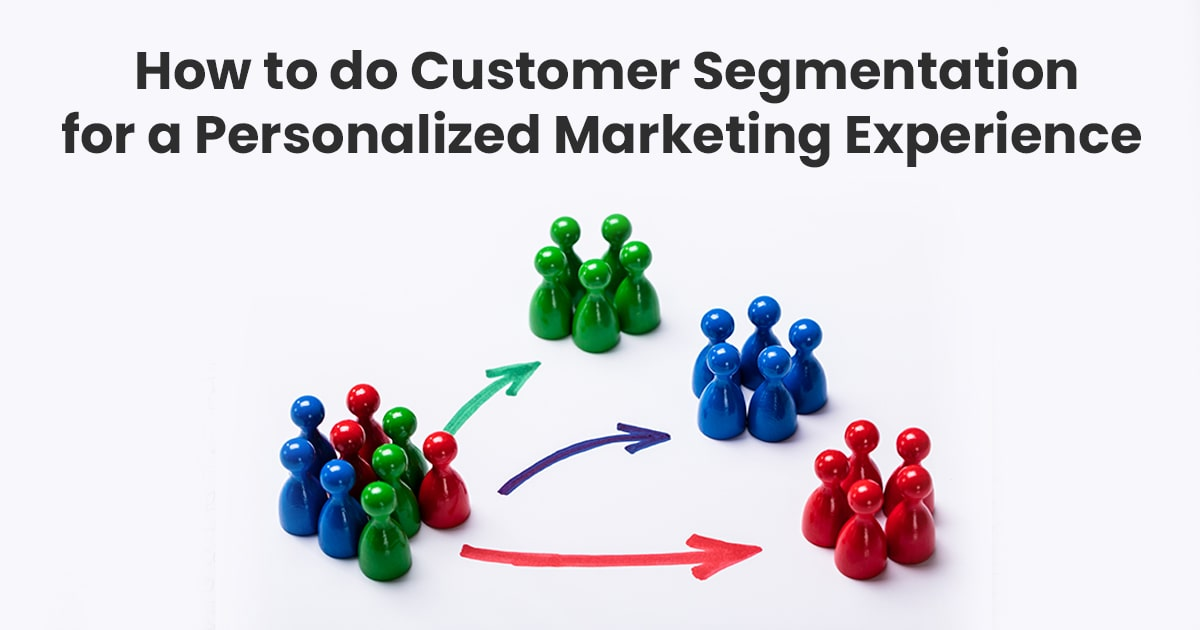 How to do Customer Segmentation for a Personalized Marketing Experience