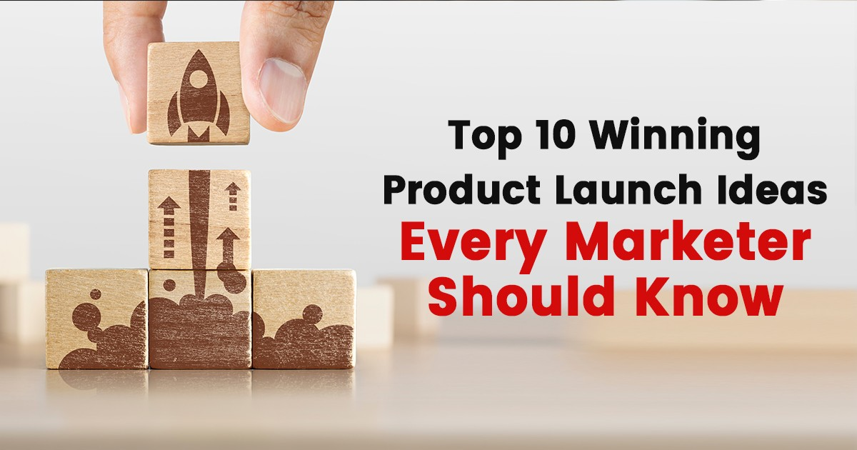 Top 10 Winning Product Launch Ideas Every Marketer Should Know