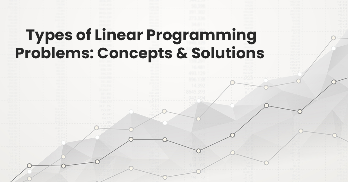 Types of Linear Programming Problems: Concepts & Solutions