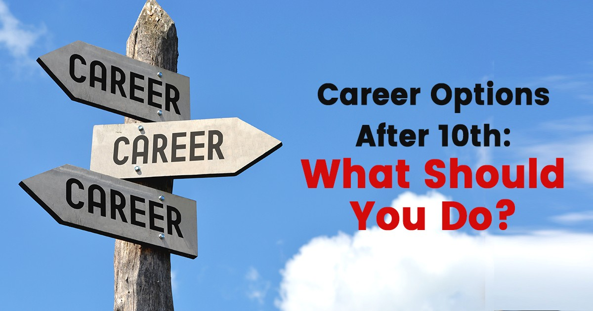 Career and Courses Options After 10th: What Should You Do?