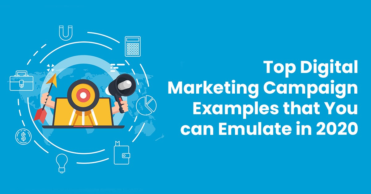 Top Digital Marketing Campaign Examples that You can Emulate in 2020